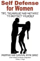 Self Defense for Women: Tips, Techniques and Methods to Protect Yourself ebook by Dueep J. Singh
