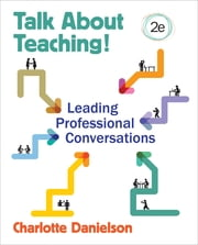 Talk About Teaching! - Leading Professional Conversations ebook by Charlotte F. Danielson