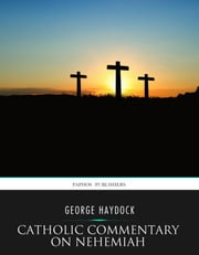 Catholic Commentary on Nehemiah ebook by George Haydock