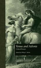 Venus and Adonis - Critical Essays ebook by Philip C. Kolin