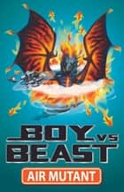 Boy Vs Beast 10: Air Mutant ebook by Mac Park,Susannah McFarlane,Louise Park