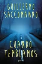 Cuando temblamos ebooks by Guillermo Saccomanno