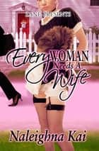 Every Woman Needs a Wife ebook by Naleighna Kai