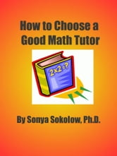 How To Choose A Good Math Tutor ebook by Sonya Sokolow