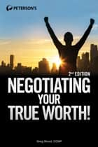 Negotiating Your True Worth! ebook by Greg Wood