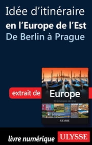 Idée d'itinéraire en Europe de l'Est - de Berlin à Prague ebook by Collectif