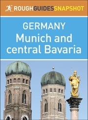 Rough Guides Snapshot Germany: Munich and central Bavaria ebook by Rough Guides