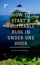 How To Start A Profitable Authority Blog In Under One Hour ebook by Passive Marketing