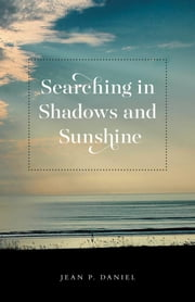 Searching in Shadows and Sunshine ebook by Daniel, Jean P.