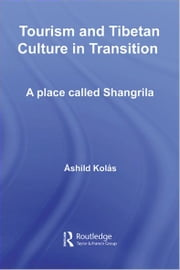 Tourism and Tibetan Culture in Transition - A Place called Shangrila ebook by Ashild Kolas