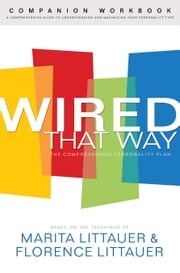 Wired That Way Companion Workbook - A Comprehensive Guide to Understanding and Maximizing Your Personality Type ebook by Marita Littauer,Florence Littauer