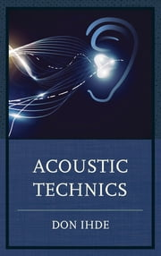 Acoustic Technics ebook by Don Ihde, Stony Brook University