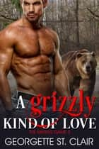 A Grizzly Kind of Love - The Mating Game, #3 eBook by Georgette St. Clair