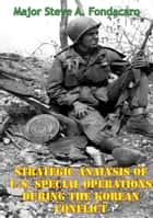 Strategic Analysis Of U.S. Special Operations During The Korean Conflict ebook by Major Steve A. Fondacaro