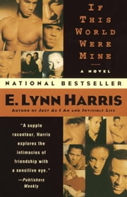 If This World Were Mine - A Novel ebook by E. Lynn Harris