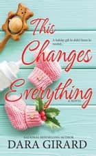 This Changes Everything ebook by Dara Girard