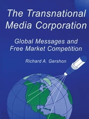 The Transnational Media Corporation - Global Messages and Free Market Competition ebook by Richard A. Gershon