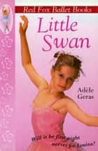 Little Swan - Red Fox Ballet Book 1 ebook by Adèle Geras