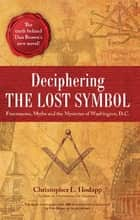 Deciphering the Lost Symbol ebook by Christopher Hodapp