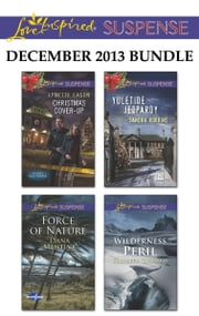 Love Inspired Suspense December 2013 Bundle - Christmas Cover-Up\Force of Nature\Yuletide Jeopardy\Wilderness Peril ebook by Lynette Eason,Dana Mentink,Sandra Robbins,Elizabeth Goddard