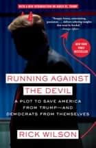 Running Against the Devil - A Plot to Save America from Trump--and Democrats from Themselves ebook by Rick Wilson