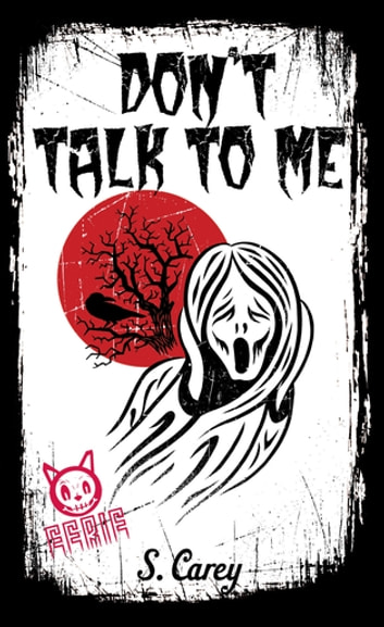 Eerie: Don't Talk to Me - Don't Talk to Me ebook by S. Carey