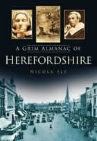 A Grim Almanac of Herefordshire ebook by Nicola Sly