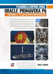 Planning and Control Using Oracle Primavera P6 Versions 8, 15 and 16 PPM Professional ebook by Paul E Harris