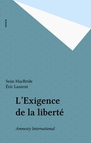 L'Exigence de la liberté - Amnesty International ebook by Seán MacBride, Éric Laurent