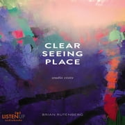 Clear Seeing Place - Studio Visits audiobook by Brian Rutenberg