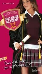 Gallagher Academy - Tome 6 - Tout est bien qui espionne bien ebook by Ally Carter