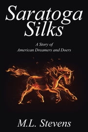 Saratoga Silks - A Story of American Dreamers and Doers ebook by M.L. Stevens