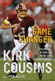 Game Changer ebook by Kirk Cousins