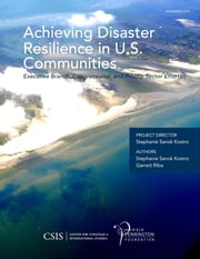 Achieving Disaster Resilience in U.S. Communities - Executive Branch, Congressional, and Private-Sector Efforts ebook by Stephanie Sanok Kostro,Garrett Riba