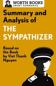 Summary and Analysis of The Sympathizer - Based on the Book by Viet Thanh Nguyen ebook by Worth Books