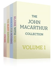 The John MacArthur Collection Volume 1 - Alone with God, Standing Strong, Anxious for Nothing, The Silent Shepherd ebook by John MacArthur, Jr.