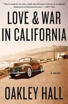 Love and War in California - A Novel ebook by Oakley Hall
