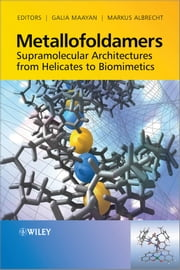 Metallofoldamers - Supramolecular Architectures from Helicates to Biomimetics ebook by Galia Maayan,Markus Albrecht