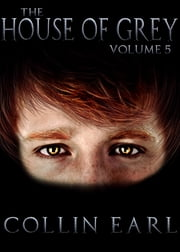 The House of Grey- Volume 5 ebook by Collin Earl