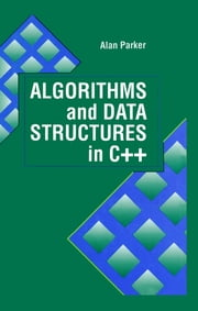 Algorithms and Data Structures in C++ ebook by Alan Parker