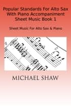 Popular Standards For Alto Sax With Piano Accompaniment Sheet Music Book 1 ebook by Michael Shaw