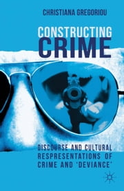 Constructing Crime - Discourse and Cultural Representations of Crime and 'Deviance' ebook by