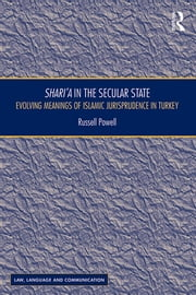 Shariʿa in the Secular State - Evolving Meanings of Islamic Jurisprudence in Turkey ebook by Russell Powell