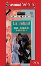 The Groom Forgets eBook by Liz Ireland