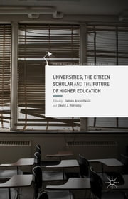 Universities, the Citizen Scholar and the Future of Higher Education ebook by J. Arvanitakis,D. Hornsby