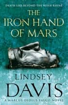 The Iron Hand Of Mars - (Falco 4) ebook by Lindsey Davis