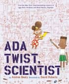 Ada Twist, Scientist ebook by Andrea Beaty, David Roberts