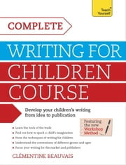 Complete Writing For Children Course: Teach Yourself eBook ePub ebook by Clémentine Beauvais