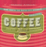 The Coffee Book - Anatomy of an Industry from Crop to the Last Drop ebook by Nina Luttinger,Gregory Dicum