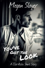 You've Got the Look - Club Rules, #5 ebook by Megan Slayer